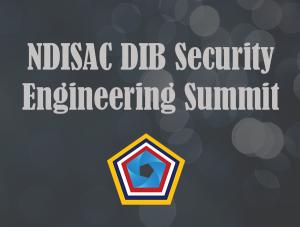 NDISAC DIB Security Engineering Summit  Recap