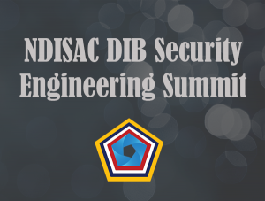 NDISAC DIB Security Engineering Summit  Recap